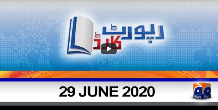 Report Card 29th June 2020 Today by Geo News