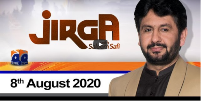 Jirga With Saleem Safi 8th August 2020 Today by Geo News